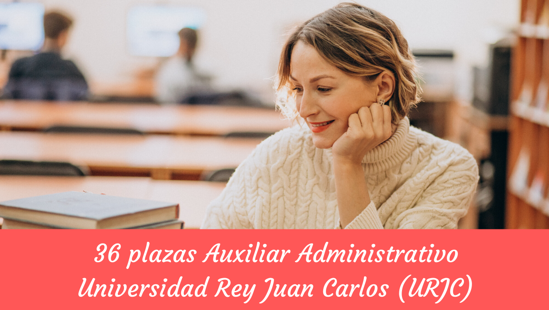 Convocatoria 36 plazas Auxiliar Administrativo Rey Juan Carlos