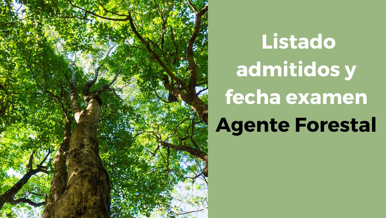 listados admitidos y fecha examen agente forestal