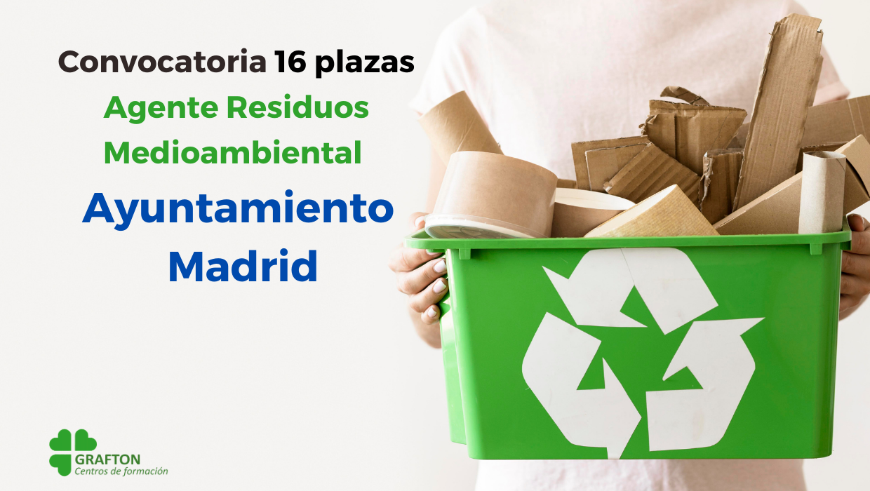 Convocatoria 16 plazas Agente Residuos Medioambiental Ayuntamiento Madrid
