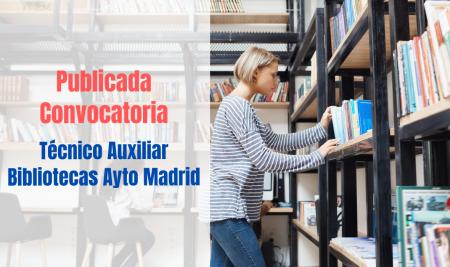 Técnico Auxiliar Bibliotecas del Ayuntamiento de Madrid. Publicada convocatoria.